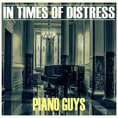 In Times of Distress von The Piano Guys