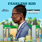 Cant Take It Any More by Fearless Kid