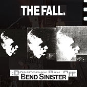 Bend Sinister / The Domesday Pay-Off Triad - plus de The Fall