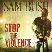 Stop the Violence by Sam Bush