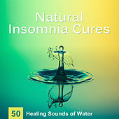 Natural Insomnia Cures: 50 Healing Sounds of Water for Trouble Sleeping, Music for Dreaming, Meditation & Yoga, Relaxation Nature Sounds & Delta Waves by Water Music Oasis