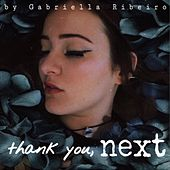 Thank You, Next by Gabriella Ribeiro