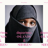 Islands & Shores by Deportees