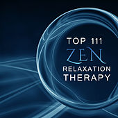 Top 111 Zen Relaxation Therapy: Healing Sounds of Nature for Mindfulness Meditation, Yoga Classes, Deep Sleep, Instrumental New Age for Study, Wellness & Spa by Various Artists