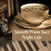 Smooth Piano Jazz Night Cafe: Chill & Relaxing Piano for Evening, Midnight, Jazz Best Vibrations by Piano Jazz Background Music Masters