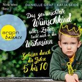 Das gewünschteste Wunschkind aller Zeiten treibt mich in den Wahnsinn - Gelassen durch die Jahre 5 bis 10 (Ungekürzte Lesung) von Danielle Graf