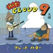 Hot! Cloud 9 by Bread & Butter