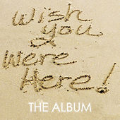 Wish You Were Here by Various Artists
