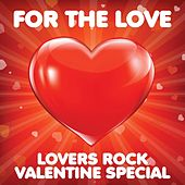 For The Love - Lovers Rock Valentines Special by Various Artists