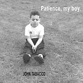 Patience, My Boy by John Tabacco