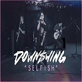 Selfish by Downswing