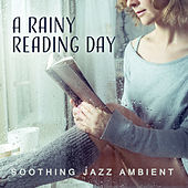 A Rainy Reading Day – Soothing Jazz Ambient, Piano Background, Instrumental Tracks with Rain Sounds by Various Artists