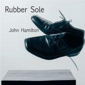 Rubber Sole by John Hamilton