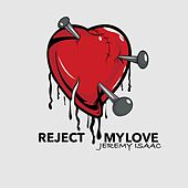 Reject My Love (Radio Edit) de Jeremy Isaac