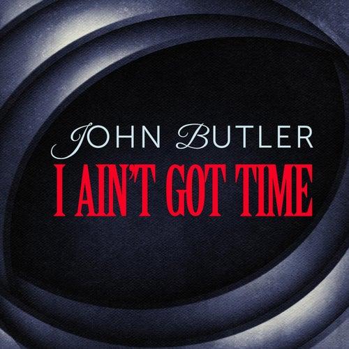 I Ain't Got Time by John Butler