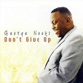 Don't Give Up by George Nooks
