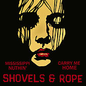 Mississippi Nuthin' / Carry Me Home by Shovels & Rope