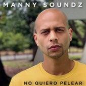 No Quiero Pelear by Manny Soundz