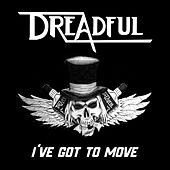 I've Got To Move by Dreadful