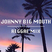 Johnny Big Mouth Reggae Mix by Various Artists