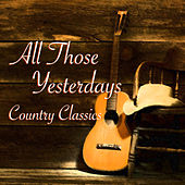 All Those Yesterdays Country Classics de Various Artists