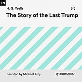 The Story of the Last Trump von H.G. Wells