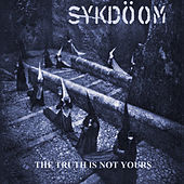 The Truth Is Not Yours by Sykdöom