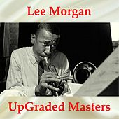 Lee Morgan UpGraded Masters (All Tracks Remastered) by Various Artists