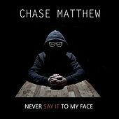 Never Say It to My Face by Chase Matthew