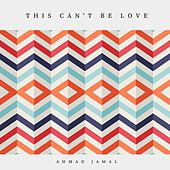 This Can't Be Love de Ahmad Jamal