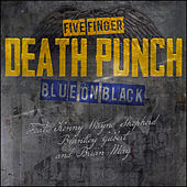 Blue on Black (feat. Kenny Wayne Shepherd, Brantley Gilbert & Brian May) by Five Finger Death Punch