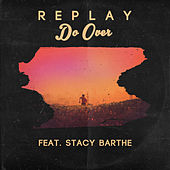 Do Over (feat. Stacy Barthe) by Replay