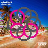 Miami 2019 (Mixed & Compiled by Dan McKie) by Various Artists