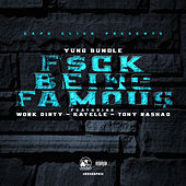 Fuck Being Famous (feat. Work Dirty, Kayelle & Tony Rashad) by Yung Bundle