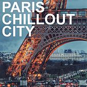 Paris Chillout City by Various Artists
