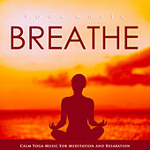 reathe: Calm Yoga Music For Meditation and Relaxation by Spa Music (1)