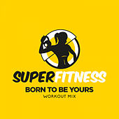 Born To Be Yours (Workout Mix) von Super Fitness