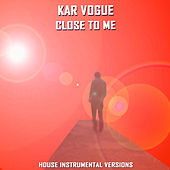 Close To Me (Special Instrumental Versions) by Kar Vogue