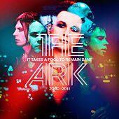 It Takes A Fool To Remain Sane 2000 - 2011 de The Ark