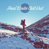 Final Winter Chill Out: Music of the end of Winter 2019 von Ibiza Chill Out