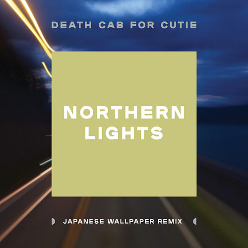 Northern Lights (Japanese Wallpaper Remix) by Death Cab For Cutie