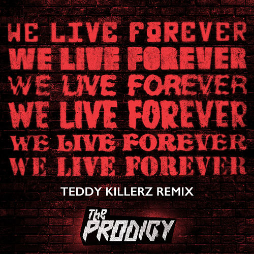 We Live Forever (Teddy Killerz Remix) by The Prodigy