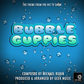 Bubble Guppies - Main Theme by Geek Music