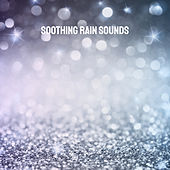 Soothing Rain Sounds by Various Artists