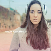 Smooth House Breaks by Various Artists