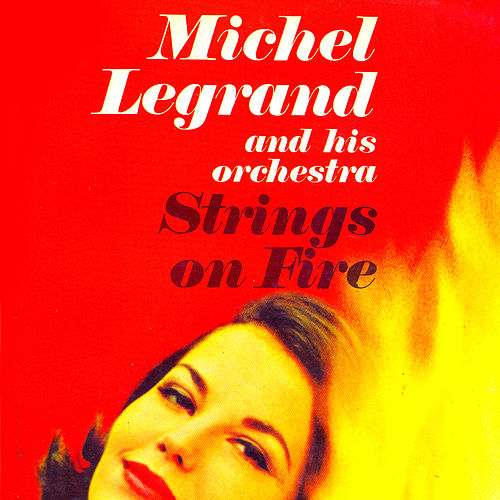 Strings On Fire! (Remastered) von Michel Legrand