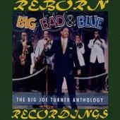 Big, Bad And Blue, The Big Joe Turner Anthology (HD Remastered) von Big Joe Turner