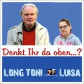 Denkt Ihr da oben...? by Long Toni