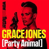 Grace Jones (Party Animal) von Wow & Flutter