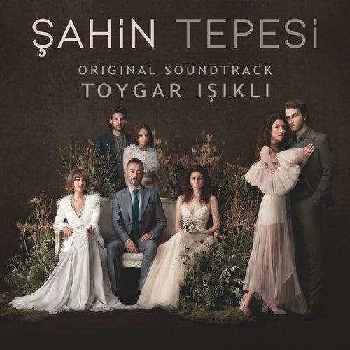 Şahin Tepesi (Original Soundtrack) von Toygar Işıklı